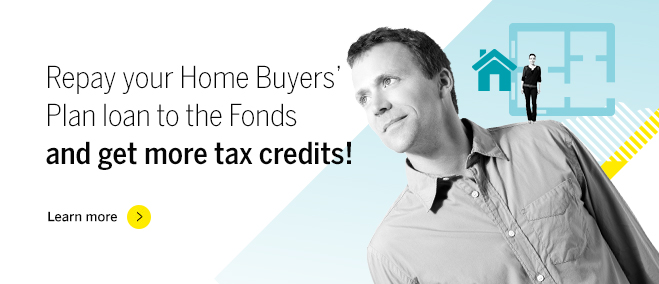 Repay your Home Buyers' Plan loan to the Fonds and get an extra 30% in tax credits!