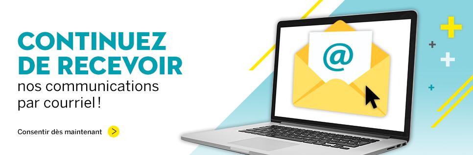 Consentez à recevoir nos communications par courriel