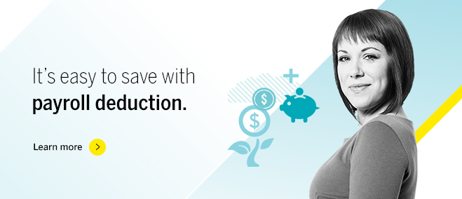 It's easy to save with payroll deduction.