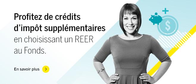 Profitez de crédits d'impôt supplémentaires en choisissant le REER du Fonds. En savoir plus >